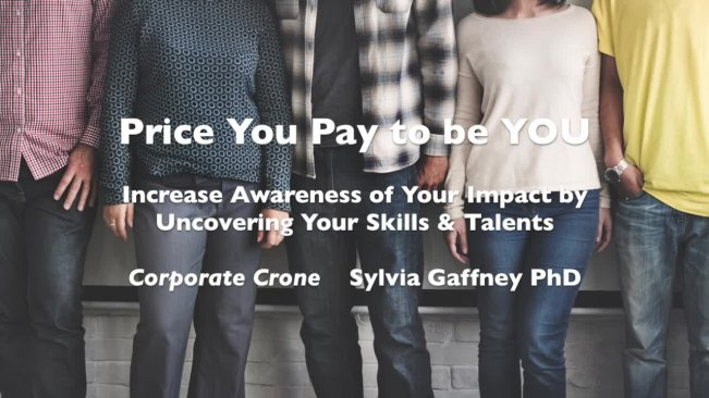 Price You Pay to be YOU: Increase Awareness of Your Impact by Uncovering Your Skills & Talents